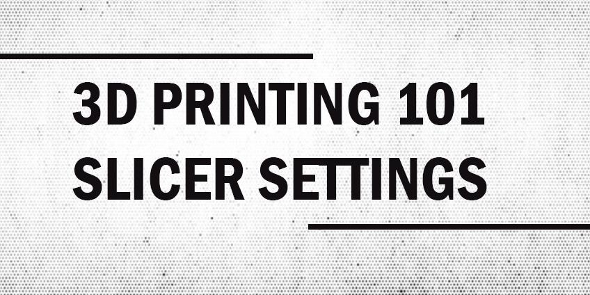 A Beginner's Guide To 3D Printer Slicer Settings