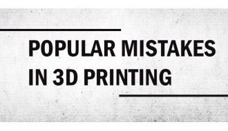 5 Popular Mistakes in 3D Printing